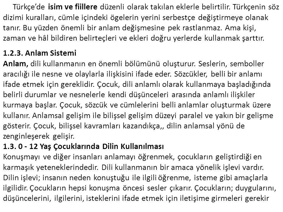 Türkçe'de isim ve fiillere düzenli olarak takılan eklerle belirtilir