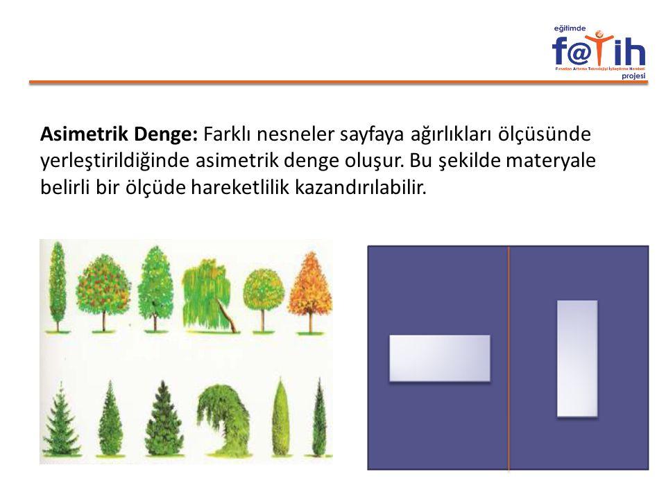 Asimetrik Denge: Farklı nesneler sayfaya ağırlıkları ölçüsünde yerleştirildiğinde asimetrik denge oluşur.