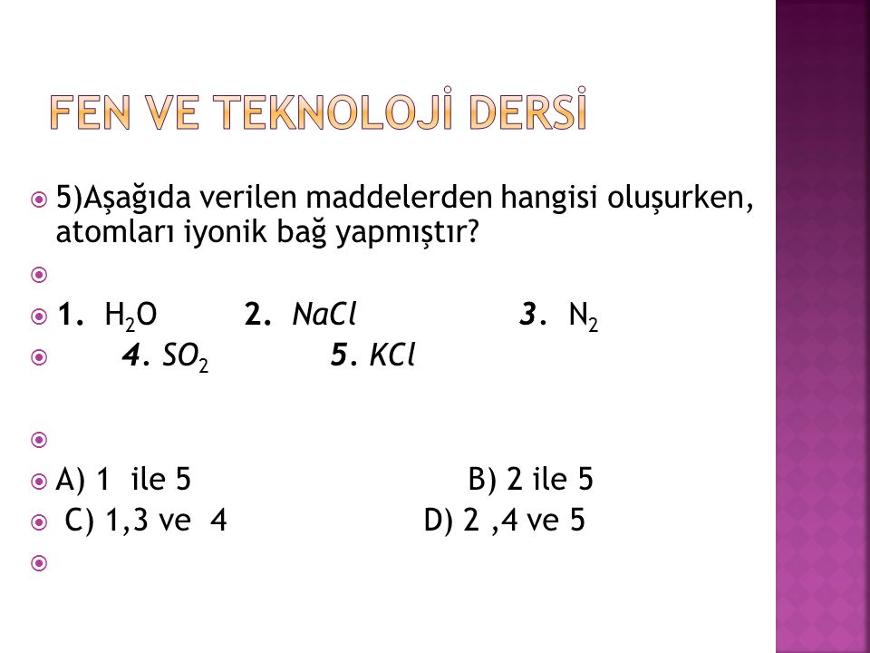 FEN VE TEKNOLOJİ DERSİ 5)Aşağıda verilen maddelerden hangisi oluşurken, atomları iyonik bağ yapmıştır
