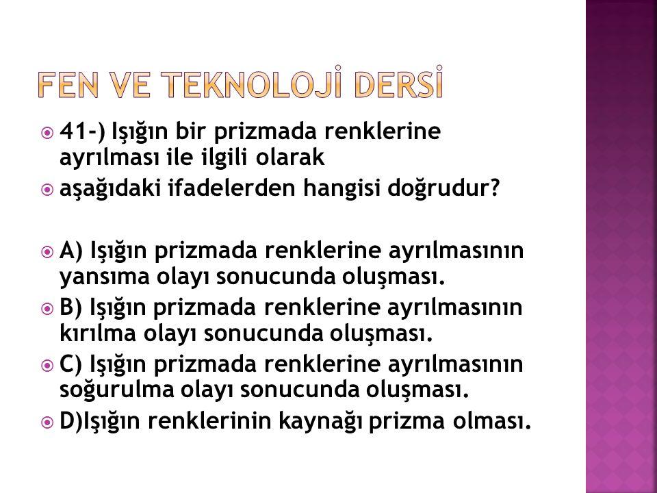 FEN VE TEKNOLOJİ DERSİ 41-) Işığın bir prizmada renklerine ayrılması ile ilgili olarak. aşağıdaki ifadelerden hangisi doğrudur