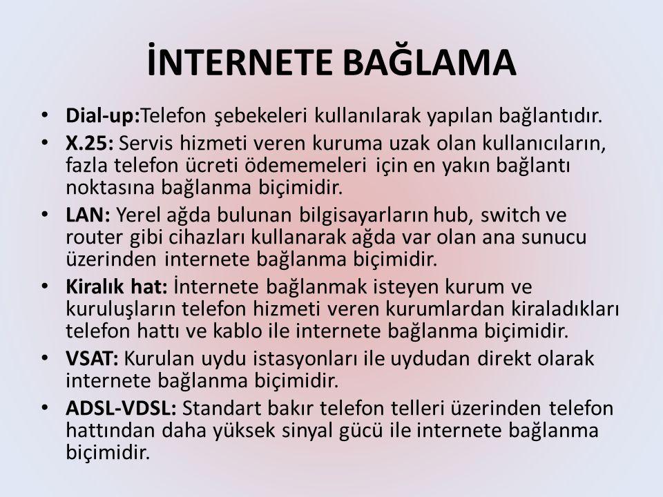 İNTERNETE BAĞLAMA Dial-up:Telefon şebekeleri kullanılarak yapılan bağlantıdır.