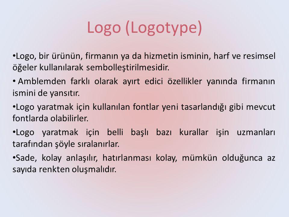 Logo (Logotype) Logo, bir ürünün, firmanın ya da hizmetin isminin, harf ve resimsel öğeler kullanılarak sembolleştirilmesidir.