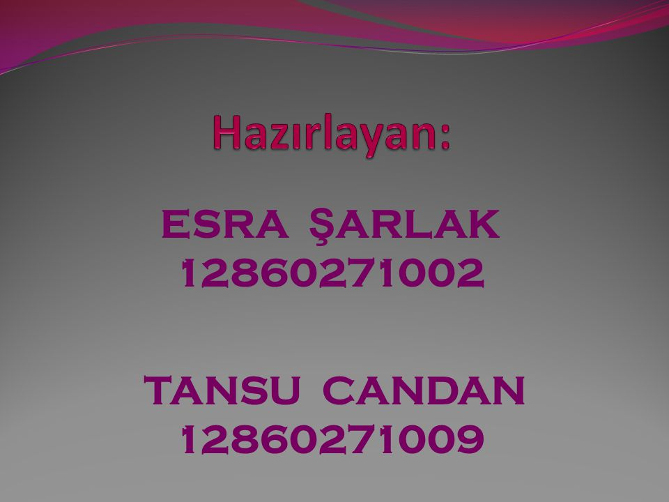 ESRA ŞARLAK 12860271002 TANSU CANDAN 12860271009