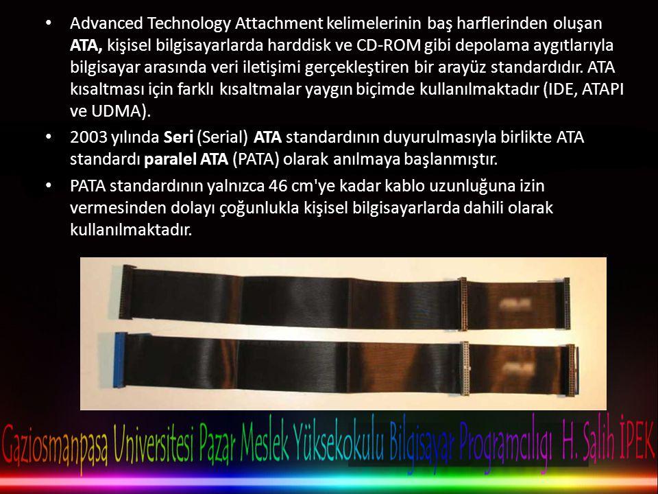 Advanced Technology Attachment kelimelerinin baş harflerinden oluşan ATA, kişisel bilgisayarlarda harddisk ve CD-ROM gibi depolama aygıtlarıyla bilgisayar arasında veri iletişimi gerçekleştiren bir arayüz standardıdır. ATA kısaltması için farklı kısaltmalar yaygın biçimde kullanılmaktadır (IDE, ATAPI ve UDMA).