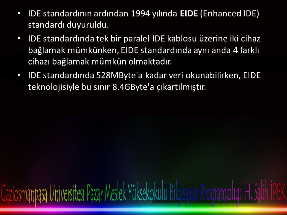 IDE standardının ardından 1994 yılında EIDE (Enhanced IDE) standardı duyuruldu.