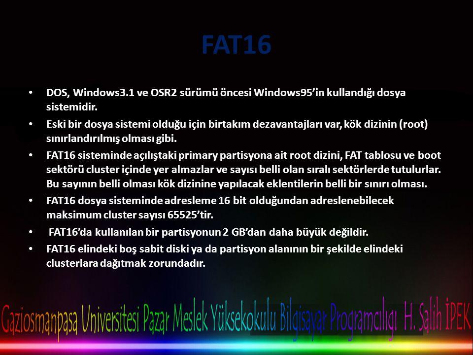 FAT16 DOS, Windows3.1 ve OSR2 sürümü öncesi Windows95'in kullandığı dosya sistemidir.