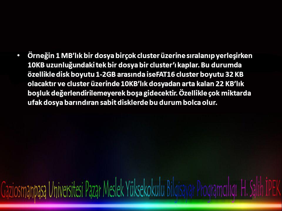 Örneğin 1 MB'lık bir dosya birçok cluster üzerine sıralanıp yerleşirken 10KB uzunluğundaki tek bir dosya bir cluster'ı kaplar.