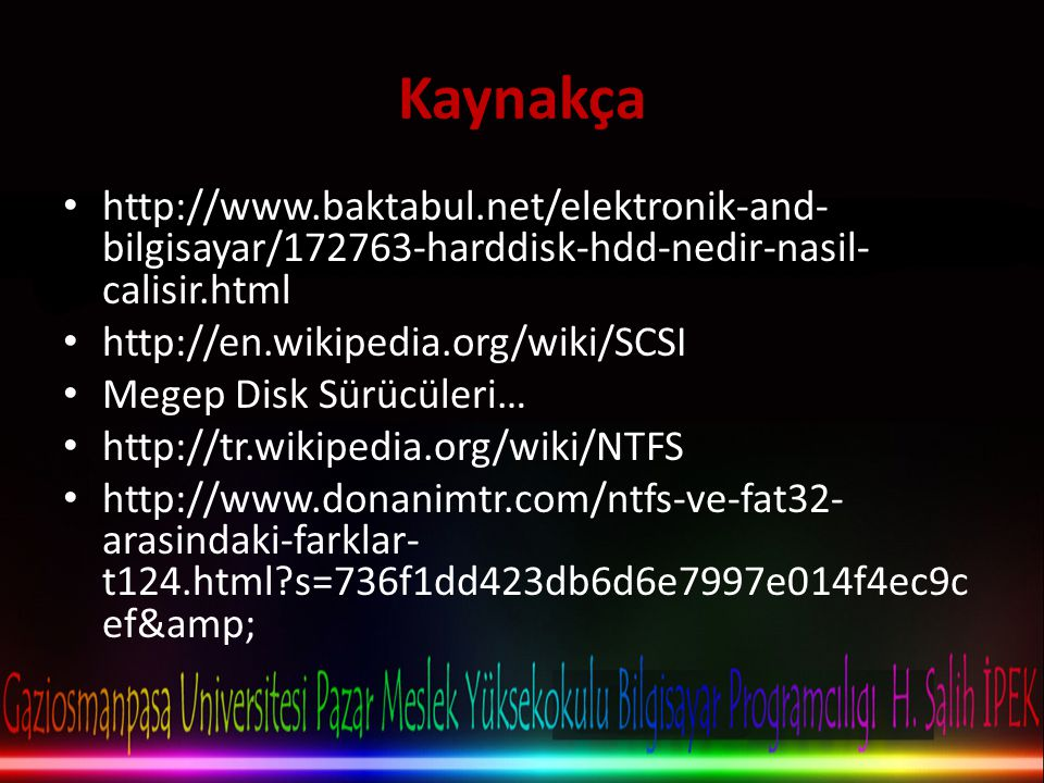 Kaynakça http://www.baktabul.net/elektronik-and-bilgisayar/172763-harddisk-hdd-nedir-nasil-calisir.html.