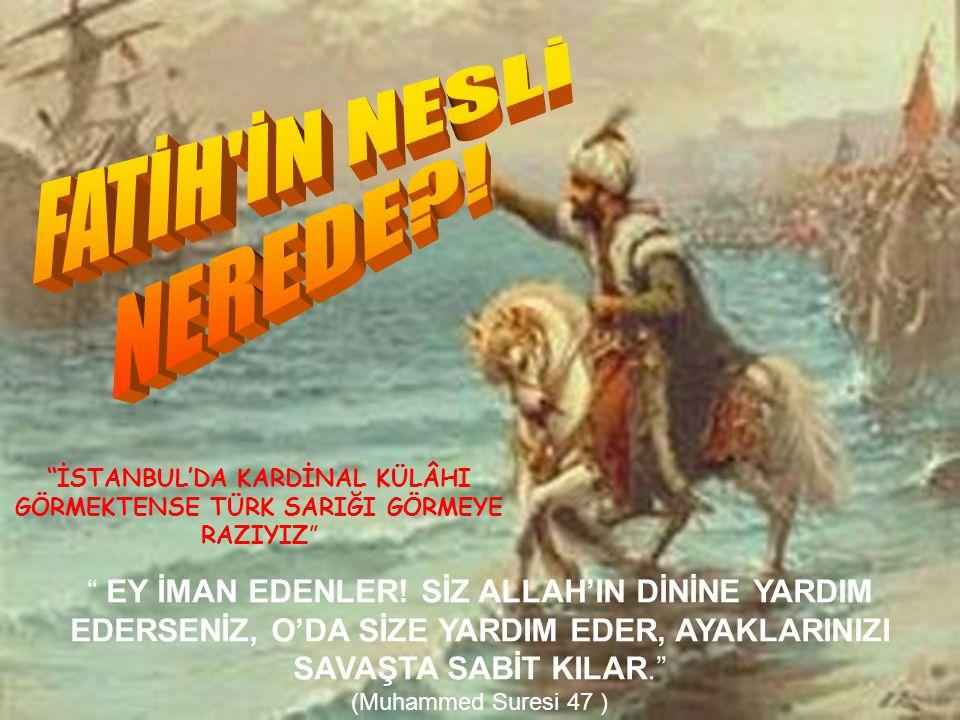 İSTANBUL'DA KARDİNAL KÜLÂHI GÖRMEKTENSE TÜRK SARIĞI GÖRMEYE RAZIYIZ