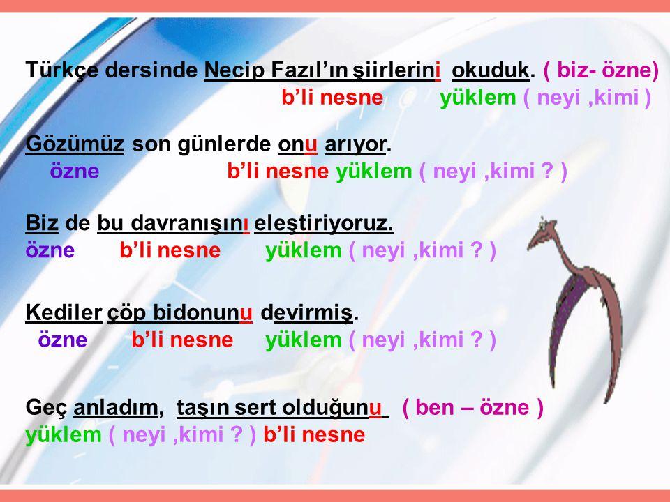 Türkçe dersinde Necip Fazıl'ın şiirlerini okuduk. ( biz- özne)
