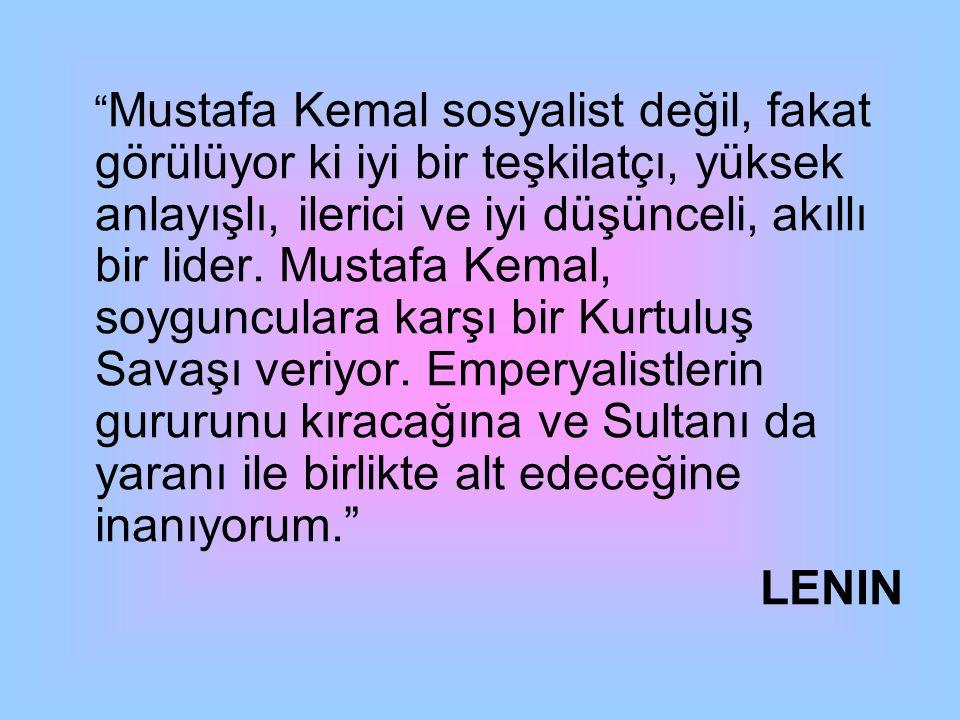Mustafa Kemal sosyalist değil, fakat görülüyor ki iyi bir teşkilatçı, yüksek anlayışlı, ilerici ve iyi düşünceli, akıllı bir lider. Mustafa Kemal, soygunculara karşı bir Kurtuluş Savaşı veriyor. Emperyalistlerin gururunu kıracağına ve Sultanı da yaranı ile birlikte alt edeceğine inanıyorum.