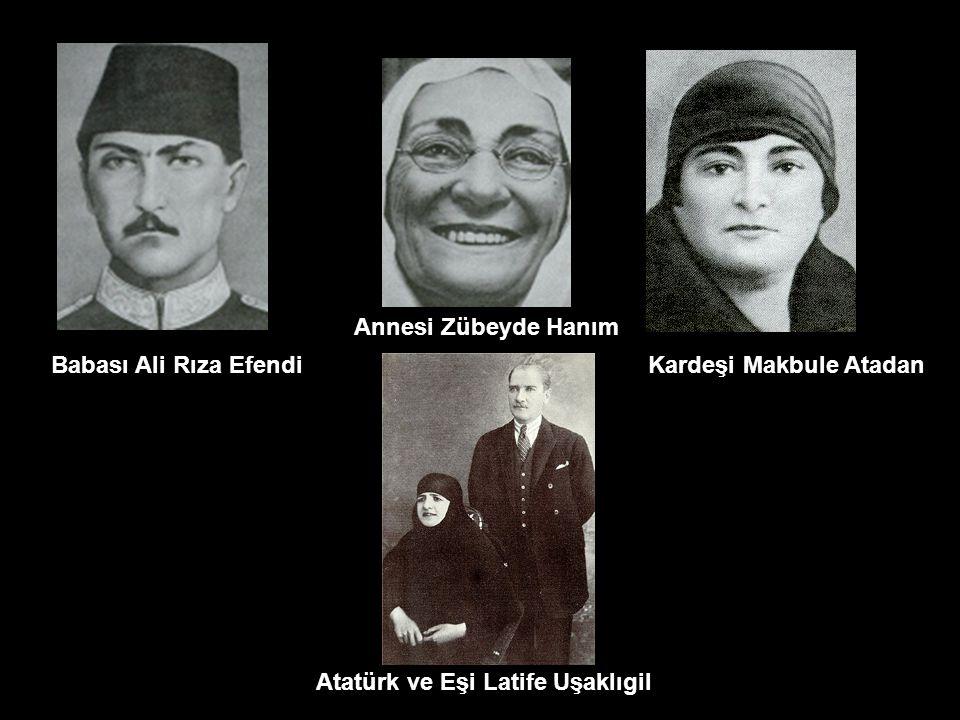 Annesi Zübeyde Hanım Babası Ali Rıza Efendi Kardeşi Makbule Atadan Atatürk ve Eşi Latife Uşaklıgil
