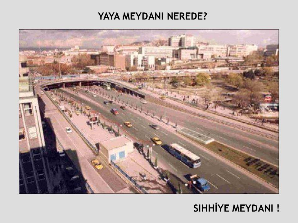 YAYA MEYDANI NEREDE Atatürk Bulvarı- Kızılay SIHHİYE MEYDANI !