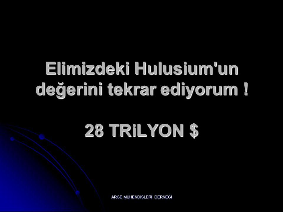 Elimizdeki Hulusium un değerini tekrar ediyorum ! 28 TRiLYON $