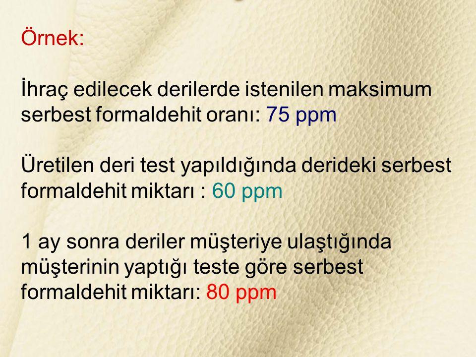 Örnek: İhraç edilecek derilerde istenilen maksimum serbest formaldehit oranı: 75 ppm.