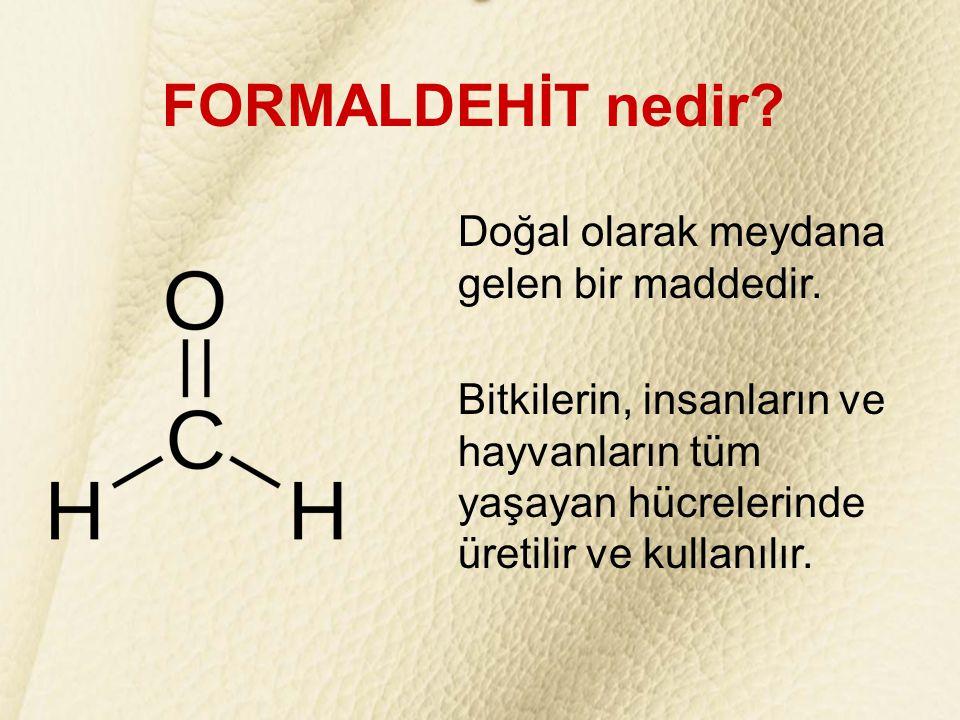 FORMALDEHİT nedir Doğal olarak meydana gelen bir maddedir.