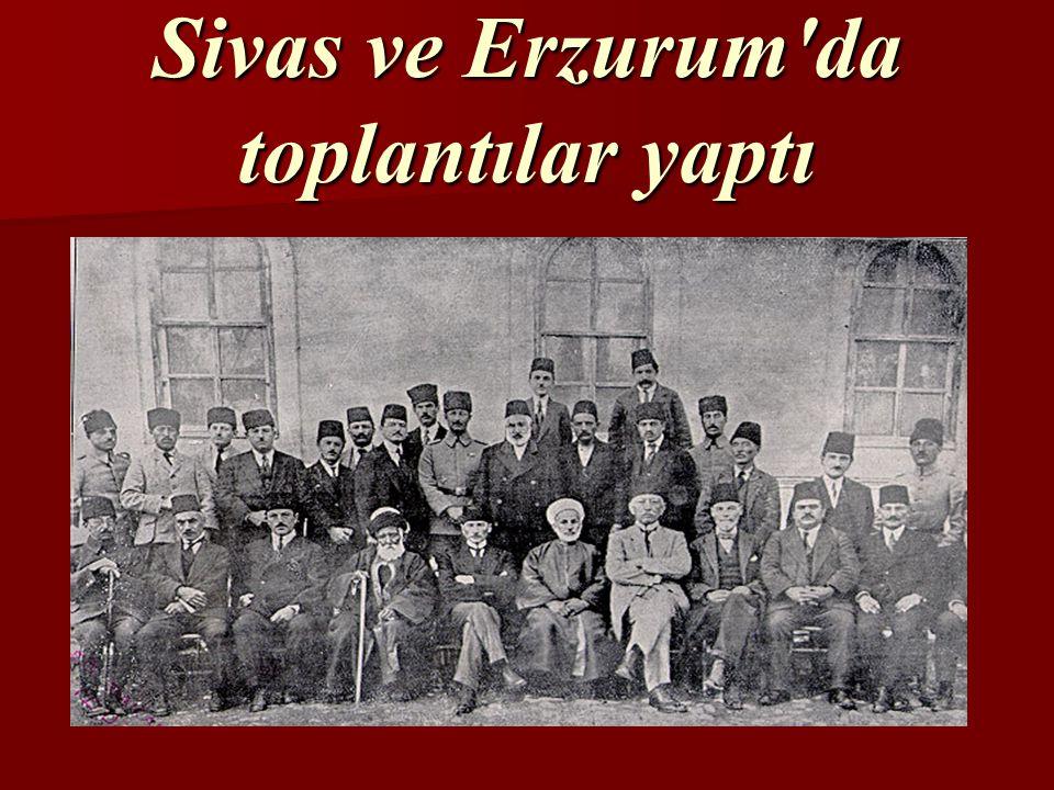 Sivas ve Erzurum da toplantılar yaptı