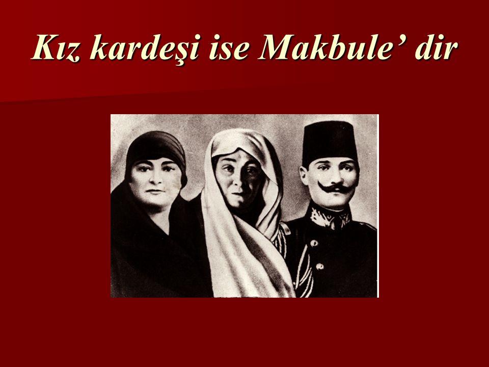 Kız kardeşi ise Makbule' dir