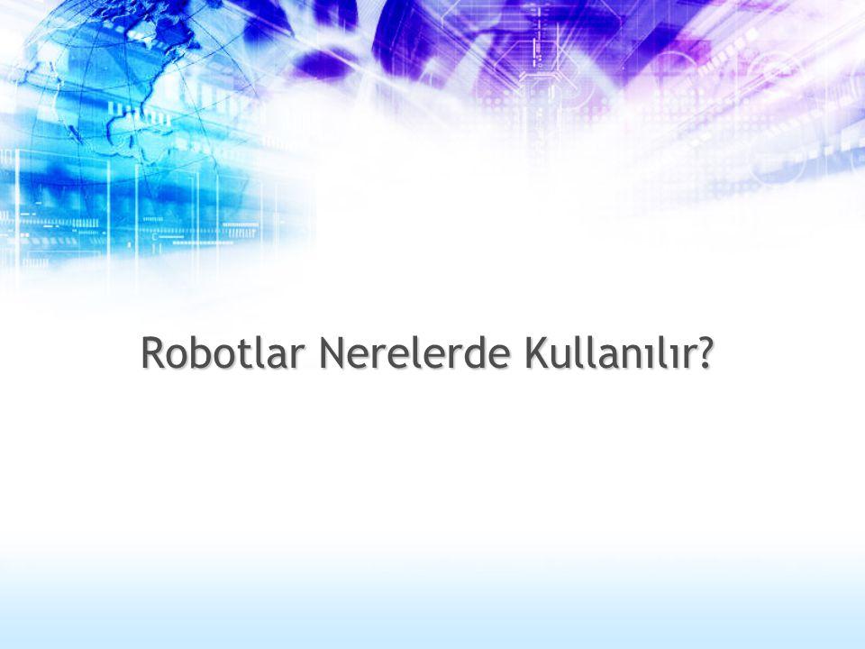 Robotlar Nerelerde Kullanılır