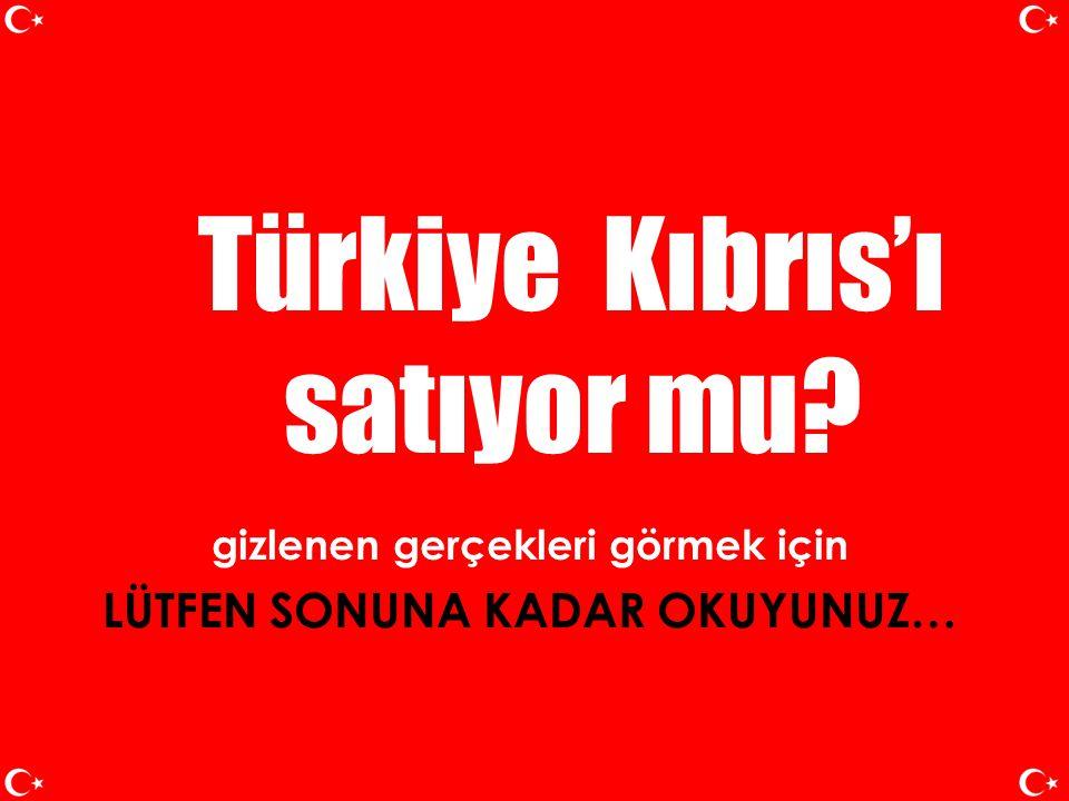 Türkiye Kıbrıs'ı satıyor mu