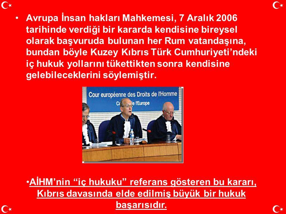 Avrupa İnsan hakları Mahkemesi, 7 Aralık 2006 tarihinde verdiği bir kararda kendisine bireysel olarak başvuruda bulunan her Rum vatandaşına, bundan böyle Kuzey Kıbrıs Türk Cumhuriyeti'ndeki iç hukuk yollarını tükettikten sonra kendisine gelebileceklerini söylemiştir.