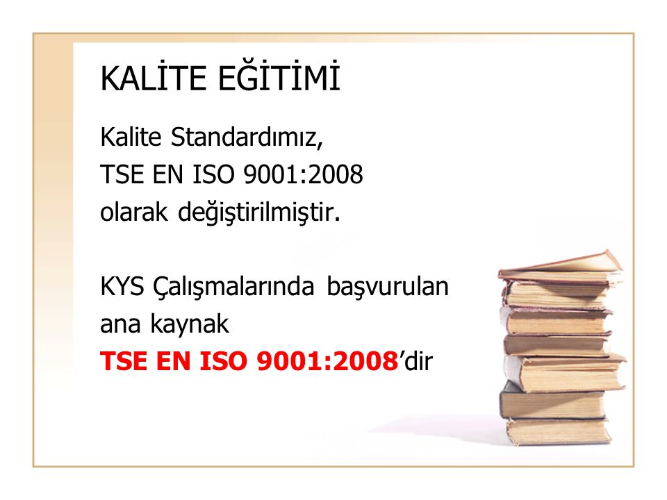KALİTE EĞİTİMİ Kalite Standardımız, TSE EN ISO 9001:2008