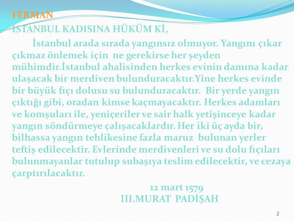 FERMAN İSTANBUL KADISINA HÜKÜM Kİ, İstanbul arada sırada yangınsız olmuyor.