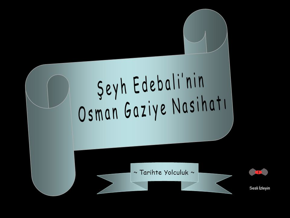 Şeyh Edebali'nin Osman Gaziye Nasihatı ~ Tarihte Yolculuk ~