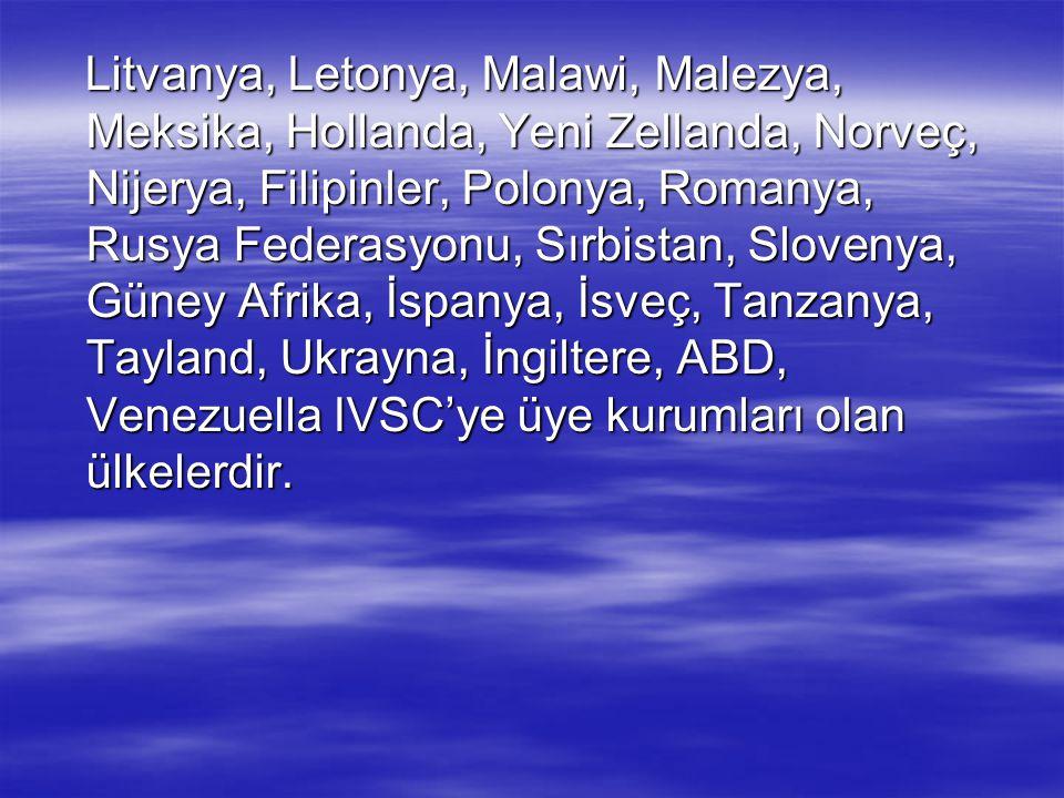 Litvanya, Letonya, Malawi, Malezya, Meksika, Hollanda, Yeni Zellanda, Norveç, Nijerya, Filipinler, Polonya, Romanya, Rusya Federasyonu, Sırbistan, Slovenya, Güney Afrika, İspanya, İsveç, Tanzanya, Tayland, Ukrayna, İngiltere, ABD, Venezuella IVSC'ye üye kurumları olan ülkelerdir.