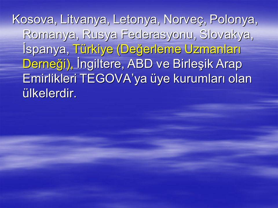 Kosova, Litvanya, Letonya, Norveç, Polonya, Romanya, Rusya Federasyonu, Slovakya, İspanya, Türkiye (Değerleme Uzmanları Derneği), İngiltere, ABD ve Birleşik Arap Emirlikleri TEGOVA'ya üye kurumları olan ülkelerdir.