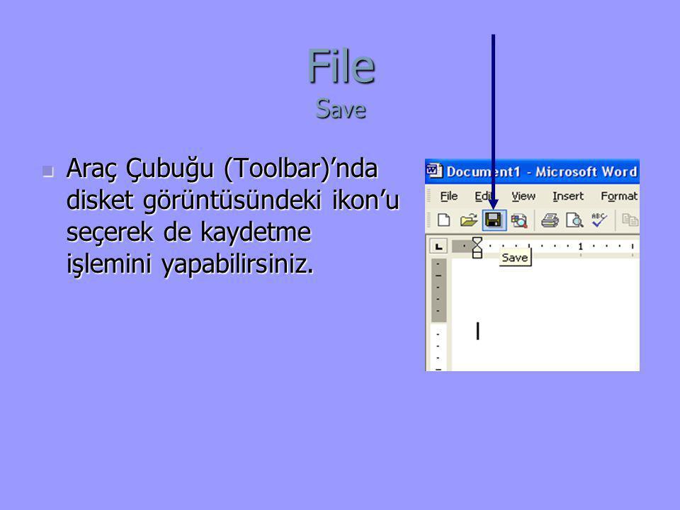 File Save Araç Çubuğu (Toolbar)'nda disket görüntüsündeki ikon'u seçerek de kaydetme işlemini yapabilirsiniz.