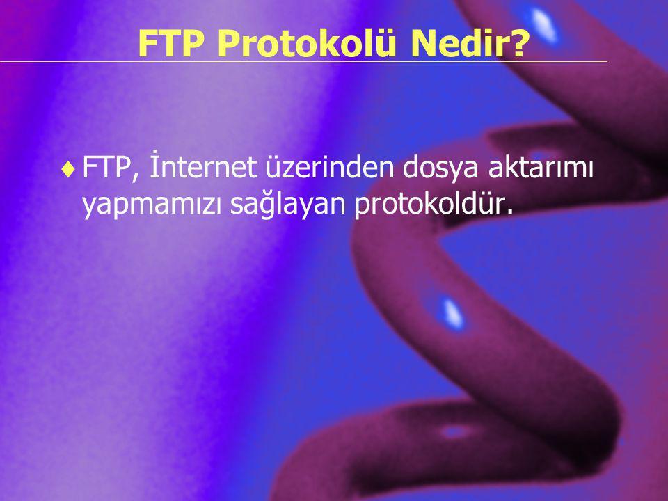 FTP Protokolü Nedir FTP, İnternet üzerinden dosya aktarımı yapmamızı sağlayan protokoldür.