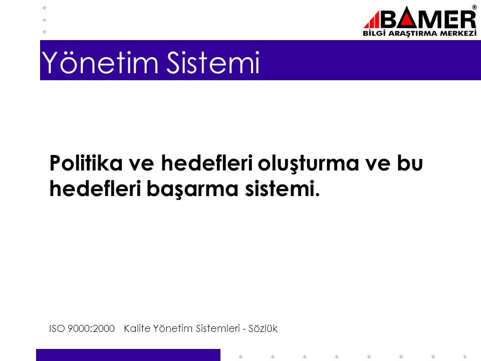 Yönetim Sistemi Politika ve hedefleri oluşturma ve bu hedefleri başarma sistemi.