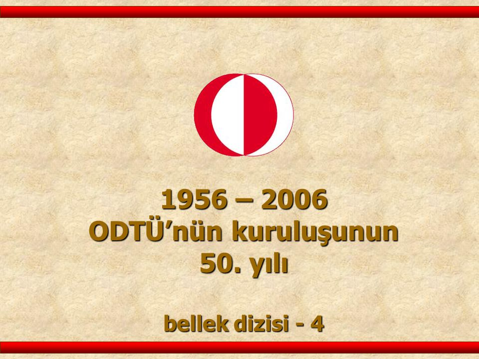 1956 – 2006 ODTÜ'nün kuruluşunun