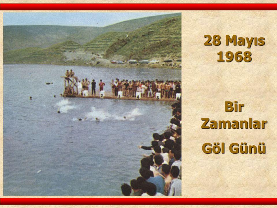 28 Mayıs 1968 Bir Zamanlar Göl Günü