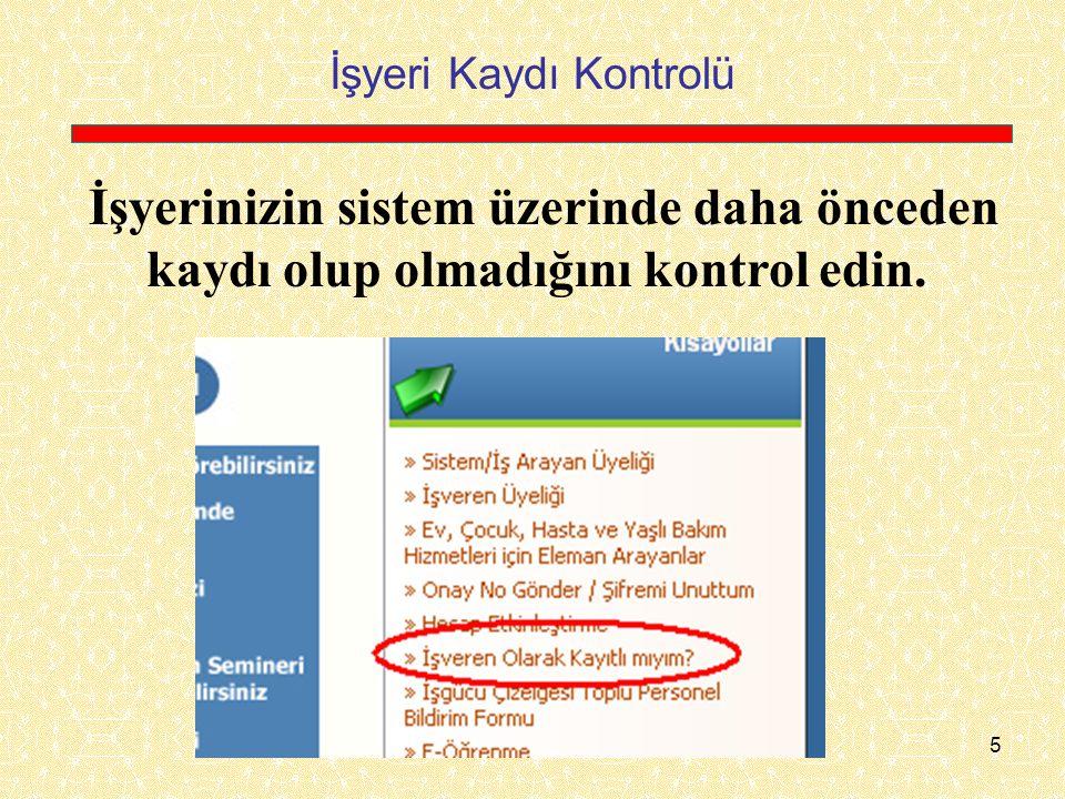 İşyeri Kaydı Kontrolü İşyerinizin sistem üzerinde daha önceden kaydı olup olmadığını kontrol edin.
