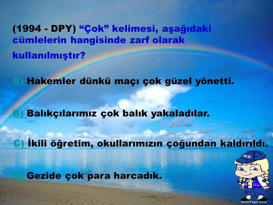 (1994 - DPY) Çok kelimesi, aşağıdaki cümlelerin hangisinde zarf olarak kullanılmıştır