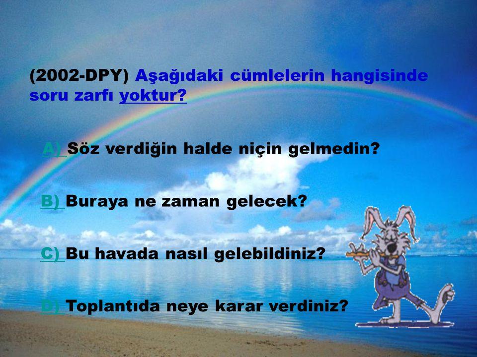 (2002-DPY) Aşağıdaki cümlelerin hangisinde soru zarfı yoktur