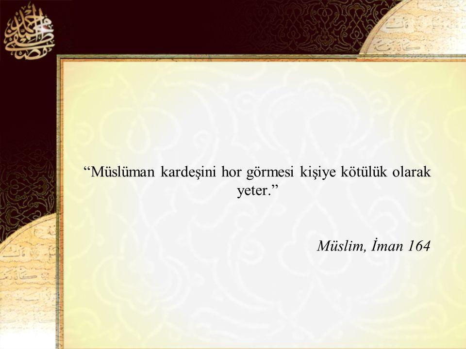 Müslüman kardeşini hor görmesi kişiye kötülük olarak yeter.