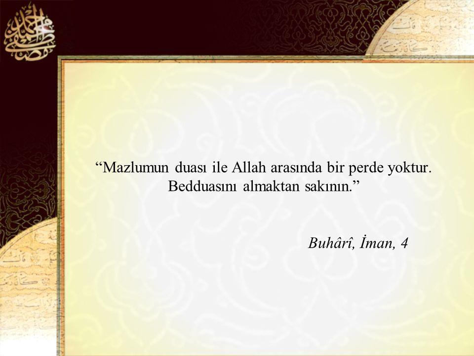 Mazlumun duası ile Allah arasında bir perde yoktur