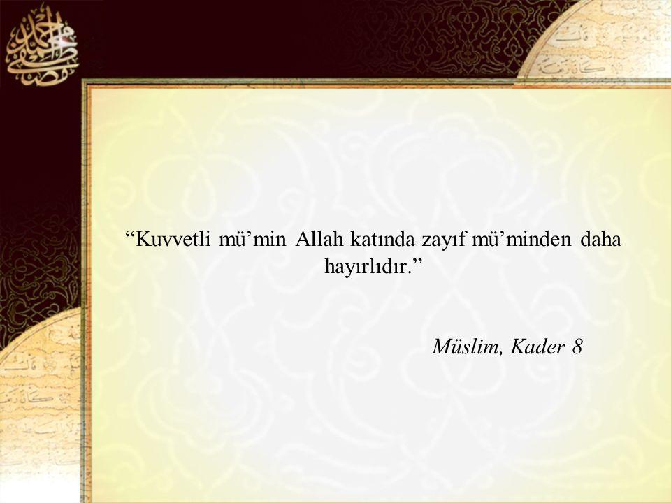 Kuvvetli mü'min Allah katında zayıf mü'minden daha hayırlıdır.