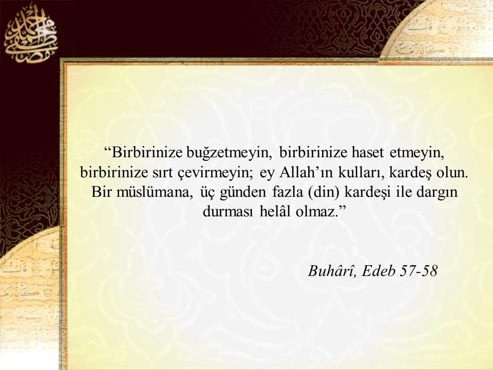 Birbirinize buğzetmeyin, birbirinize haset etmeyin, birbirinize sırt çevirmeyin; ey Allah'ın kulları, kardeş olun.