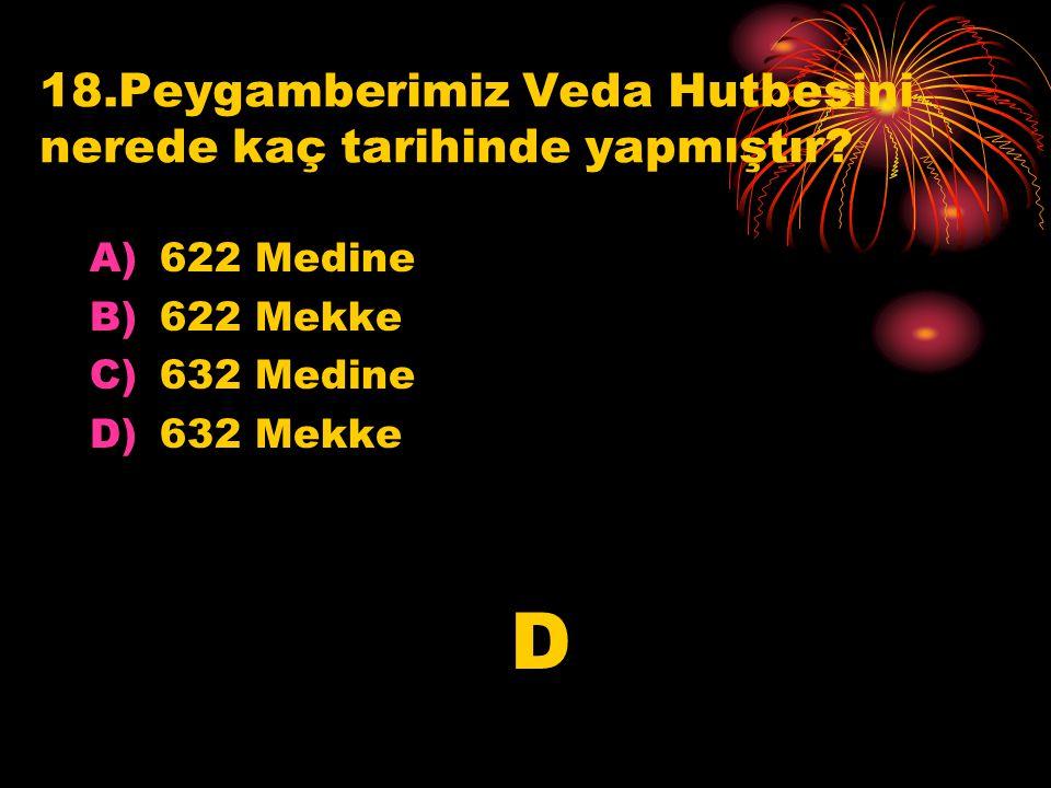 18.Peygamberimiz Veda Hutbesini nerede kaç tarihinde yapmıştır