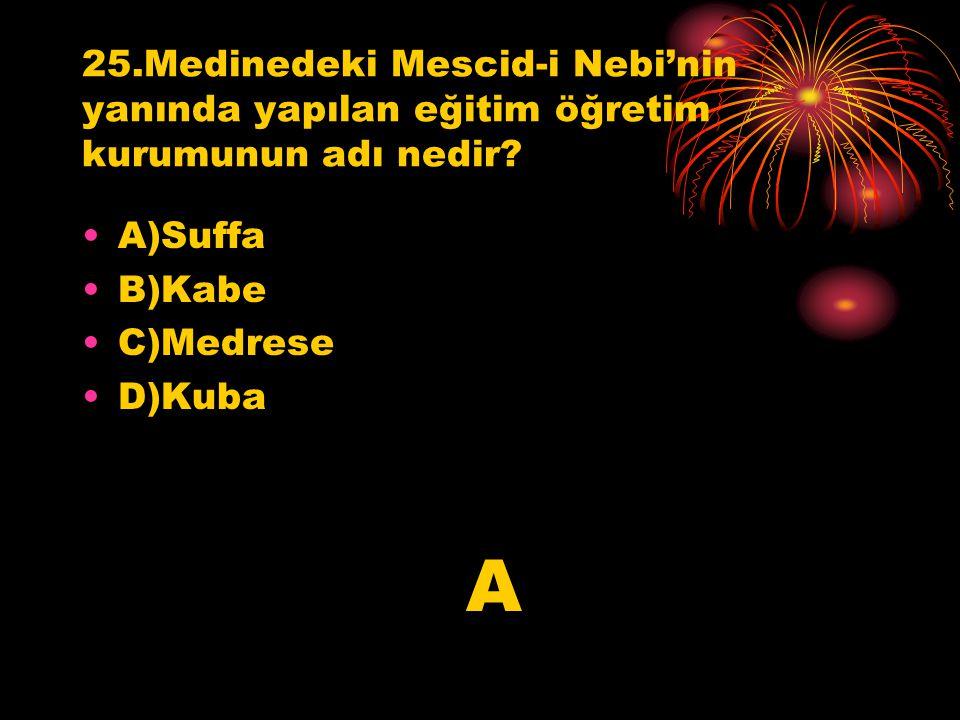 25.Medinedeki Mescid-i Nebi'nin yanında yapılan eğitim öğretim kurumunun adı nedir
