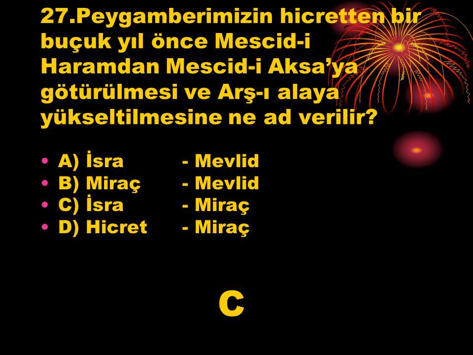 27.Peygamberimizin hicretten bir buçuk yıl önce Mescid-i Haramdan Mescid-i Aksa'ya götürülmesi ve Arş-ı alaya yükseltilmesine ne ad verilir