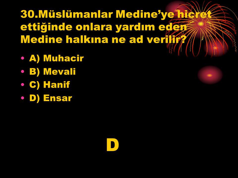 30.Müslümanlar Medine'ye hicret ettiğinde onlara yardım eden Medine halkına ne ad verilir