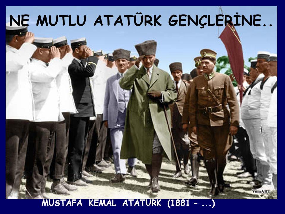 NE MUTLU ATATÜRK GENÇLERİNE..