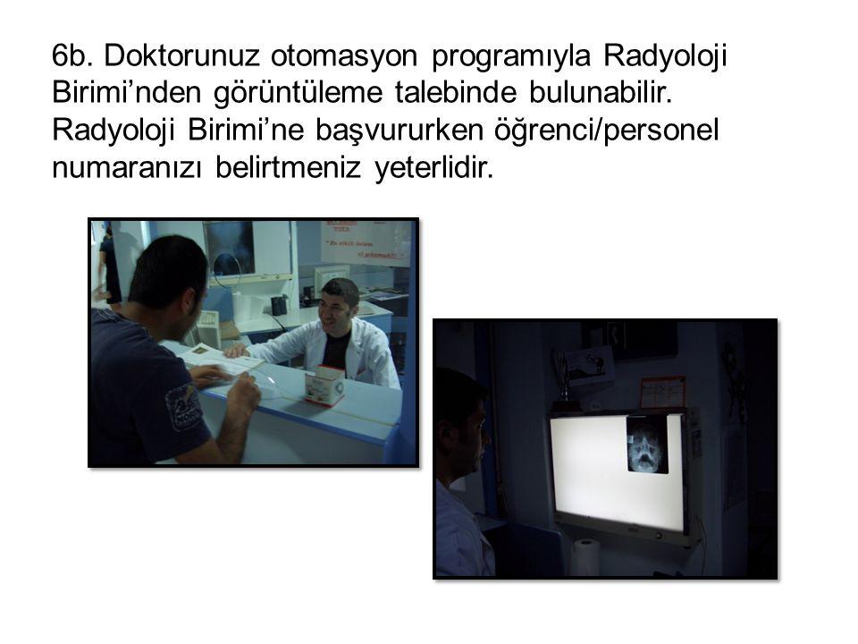 6b. Doktorunuz otomasyon programıyla Radyoloji Birimi'nden görüntüleme talebinde bulunabilir.