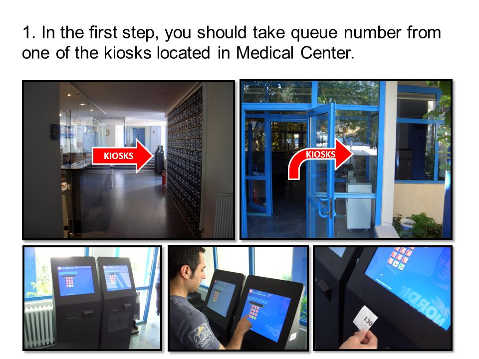 1. In the first step, you should take queue number from one of the kiosks located in Medical Center.