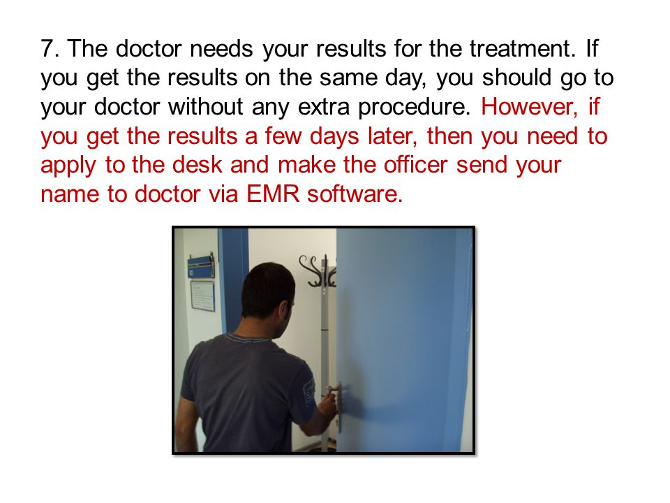7. The doctor needs your results for the treatment